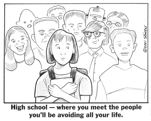 High school - where you meet the people you'll be avoiding all your life