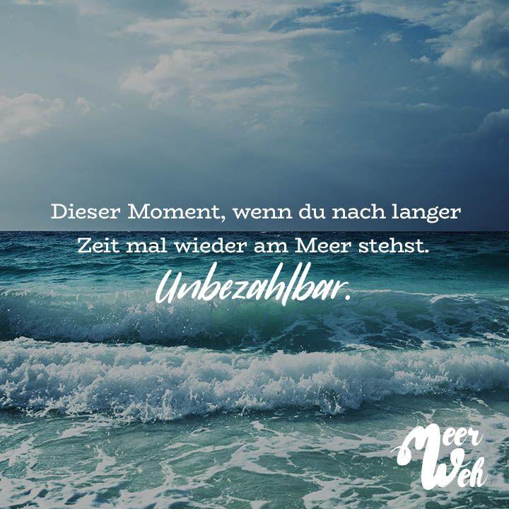 sprüche meer Dieser Moment, wenn du nach langer Zeit mal wieder am Meer stehst  sprüche meer