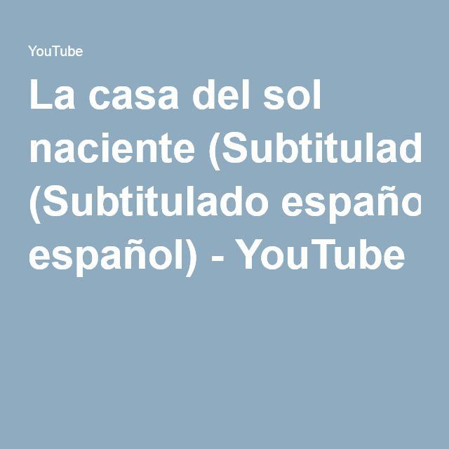 La casa del sol naciente (Subtitulado español) - YouTube