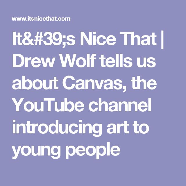 It's Nice That | Drew Wolf tells us about Canvas, the YouTube channel introducing art to young people