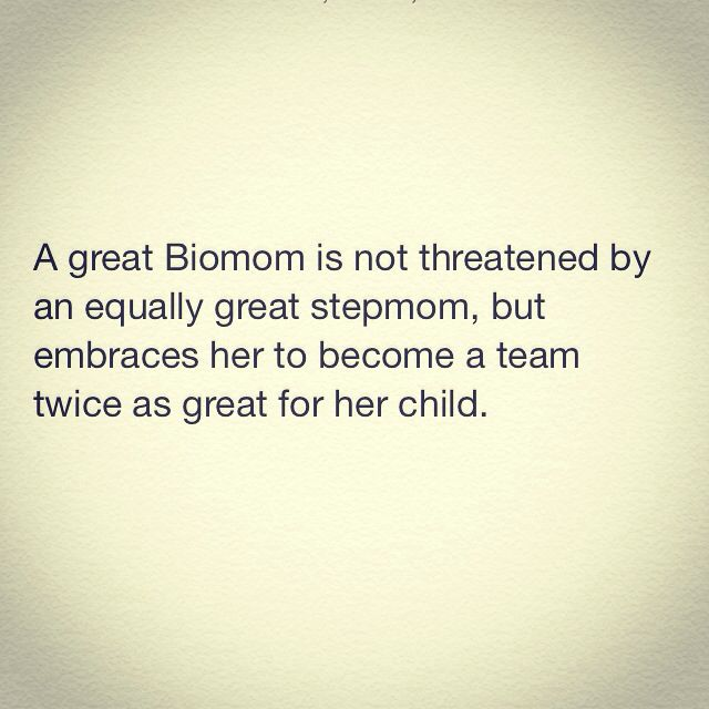 A great biomom is not threatened by an equally great stepmom, but she embraces her to become a team twice as great for her child. Couldn't of said it better, let go of he dad and become a team with stepmom and let go of your insecurities!