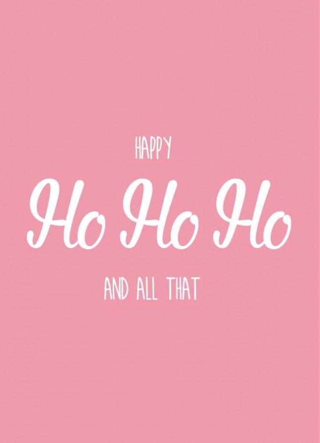 Happy HO HO HO and all that Happy HO HO HO and all that kerstkaart is geschikt voor iedereen die van kerst houdt en van een grapje in de tekst.