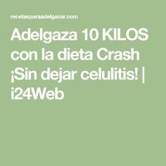 Adelgaza 10 KILOS con la dieta Crash ¡Sin dejar celulitis! | i24Web