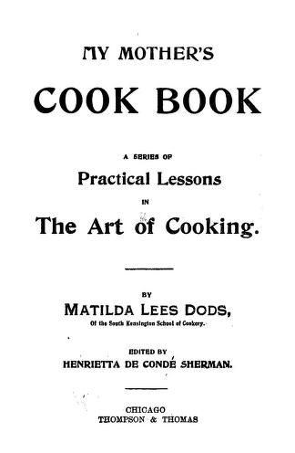 My Mothers Cook Book A Series Of Practical Le Cookbooks