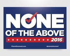 "Our custom printed ""None of the Above"" bumper sticker. Why, because during the 2016 Presidential election we believe that we deserve better. - Funny Durable Bumper Sticker / Decal - Size: 4 X 6 inches"