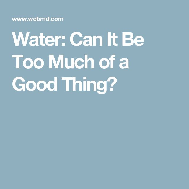 Water: Can It Be Too Much of a Good Thing?