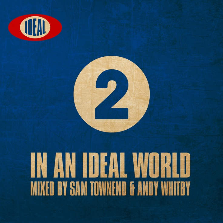 In An Ideal World 2 mixed by Sam Townend & Andy Whitby - released 26th May 2013 - for track listings and album info use the link.