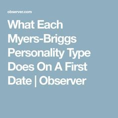What Each Myers-Briggs Personality Type Does On A First Date | Observer