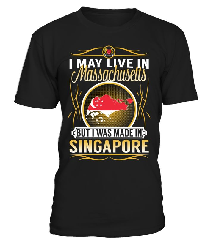 I May Live in Massachusetts But I Was Made in Singapore Country T-Shirt V4 #SingaporeShirts