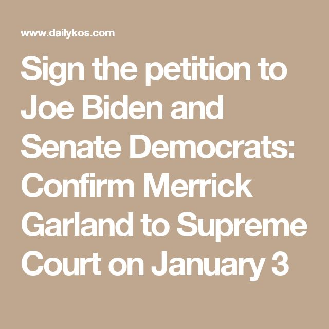 Sign the petition to Joe Biden and Senate Democrats: Confirm Merrick Garland to Supreme Court on January 3