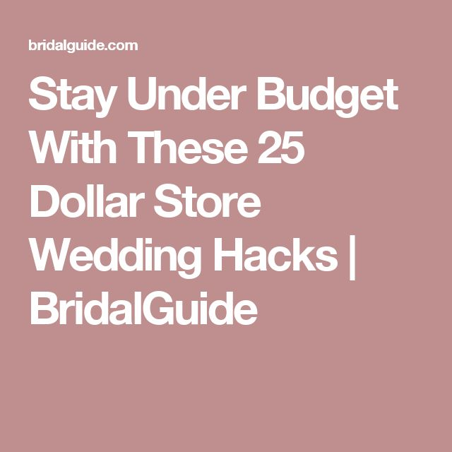 Stay Under Budget With These 25 Dollar Store Wedding Hacks | BridalGuide