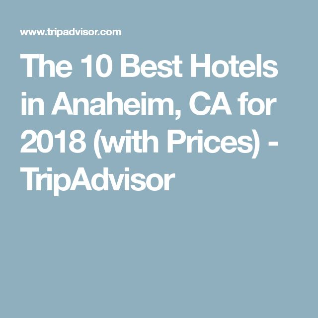 The 10 Best Hotels in Anaheim, CA for 2018 (with Prices) - TripAdvisor