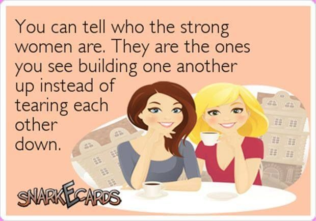 Yes!! So much gossip about one another. Judgement. Jealousy. We should be empowering one another. Supporting each other.