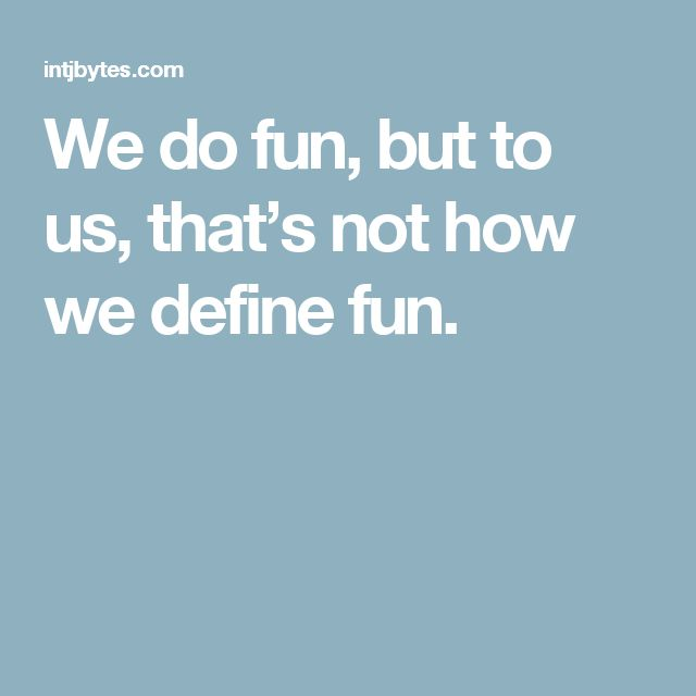 We do fun, but to us, that's not how we define fun.