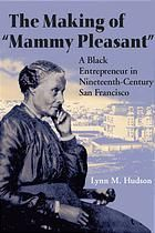 "Hudson, Lynn M. The Making of ""Mammy Pleasant"": A Black Entrepreneur in Nineteenth-Century San Francisco. Urbana: University of Illinois Press, 2003.  (Was also an abolitionist and used her profits to fun John Brown and others)"