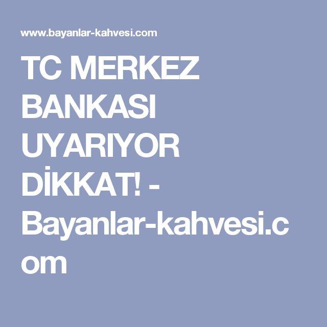 TC MERKEZ BANKASI UYARIYOR DİKKAT! - Bayanlar-kahvesi.com