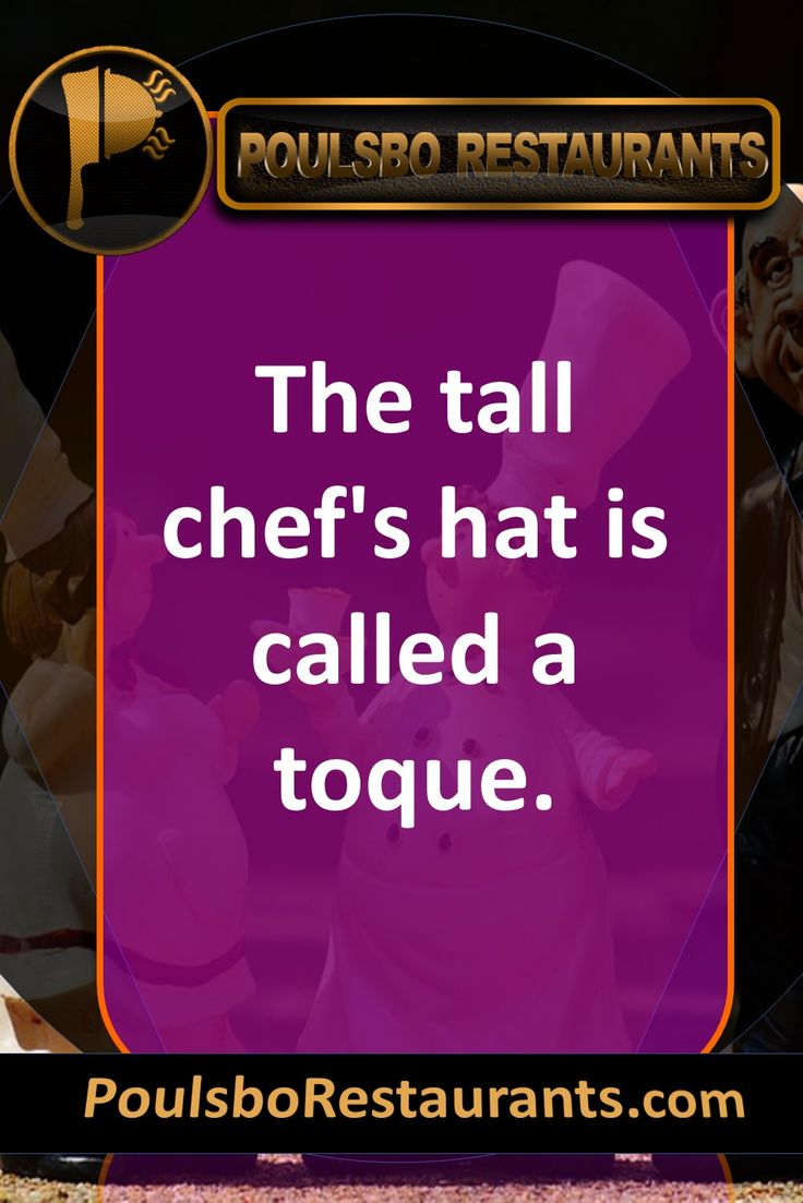 The tall chef's hat is called a toque. Food fact presented by PoulsboRestaurants.com