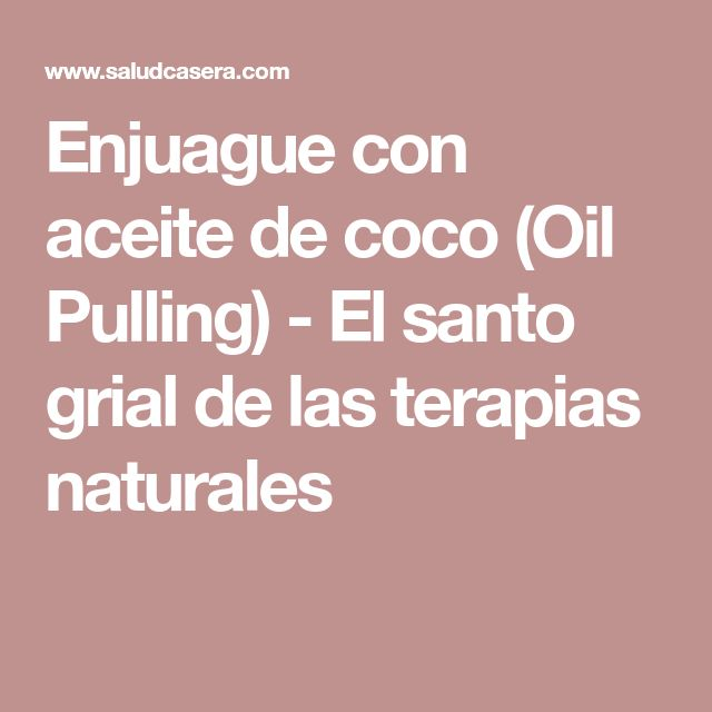 Enjuague con aceite de coco (Oil Pulling) - El santo grial de las terapias naturales