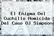 http://tecnoautos.com/wp-content/uploads/imagenes/tendencias/thumbs/el-enigma-del-cuchillo-homicida-del-caso-oj-simpson.jpg OJ Simpson. El enigma del cuchillo homicida del caso OJ Simpson, Enlaces, Imágenes, Videos y Tweets - http://tecnoautos.com/actualidad/oj-simpson-el-enigma-del-cuchillo-homicida-del-caso-oj-simpson/