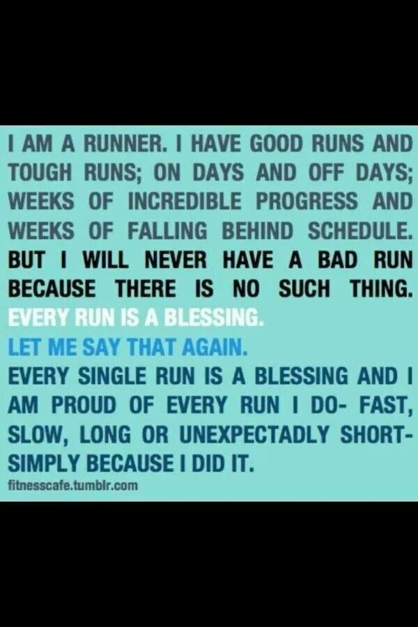 Every Run is a Blessing. I would know. I had one year where I was not allowed to run because of a head injury. Let me just say that every run is a blessing. I don't just run for myself, I run for those who can't run, but want to. -Aubrey