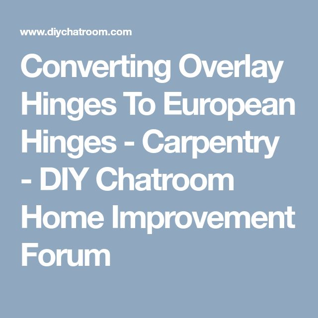 Converting Overlay Hinges To European Hinges - Carpentry - DIY Chatroom Home Improvement Forum