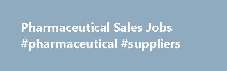 Pharmaceutical Sales Jobs #pharmaceutical #suppliers http://pharmacy.remmont.com/pharmaceutical-sales-jobs-pharmaceutical-suppliers/  #pharmaceutical sales companies # Pharmaceutical Sales Jobs A robust pipeline. A mission to make a difference. Pharma Sales is the backing of AstraZeneca's innovative global company. The most powerful tool any Pharma Sales professional can possess is a passion for improving patient health. That is at the core of everything we do at AstraZeneca. Find …