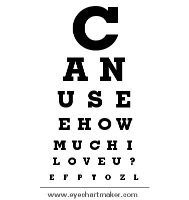 """Custom Eye Chart Maker! This is a Valentine eye chart! To use with eyeglasses! """"can you see how much I love you?"""""""