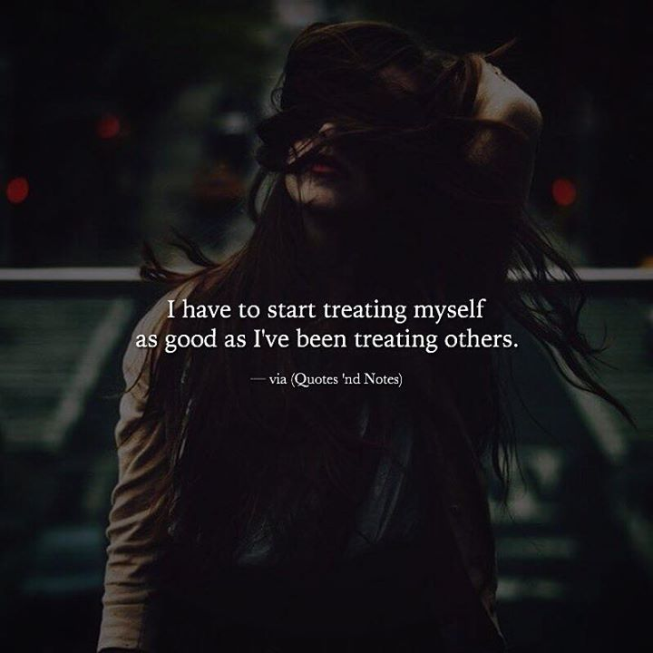 I have to start treating myself as good as I've been treating others. via (http://ift.tt/2ikmDgy)