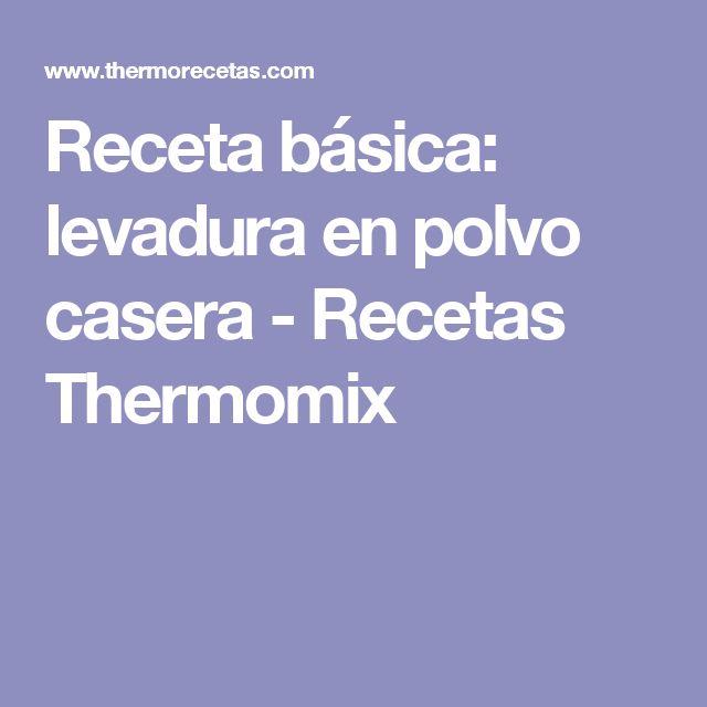Receta básica: levadura en polvo casera - Recetas Thermomix