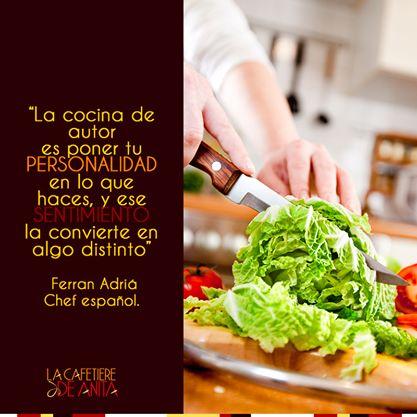 """""""La cocina de autor es poner tu personalidad en lo que haces, y ese sentimiento la convierte en algo distinto"""", Ferran Adriá #Chef español.  #LaCafetiereDeAnita #Gastronomy #Food"""