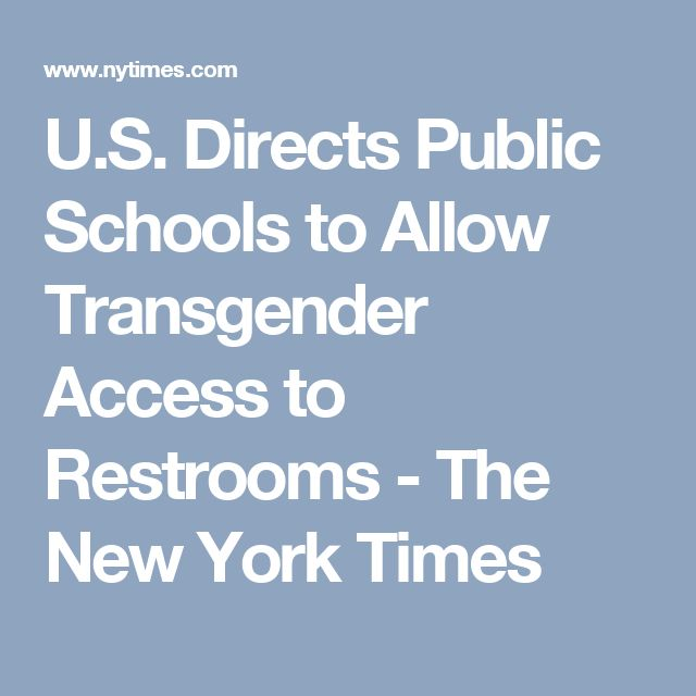 U.S. Directs Public Schools to Allow Transgender Access to Restrooms - The New York Times