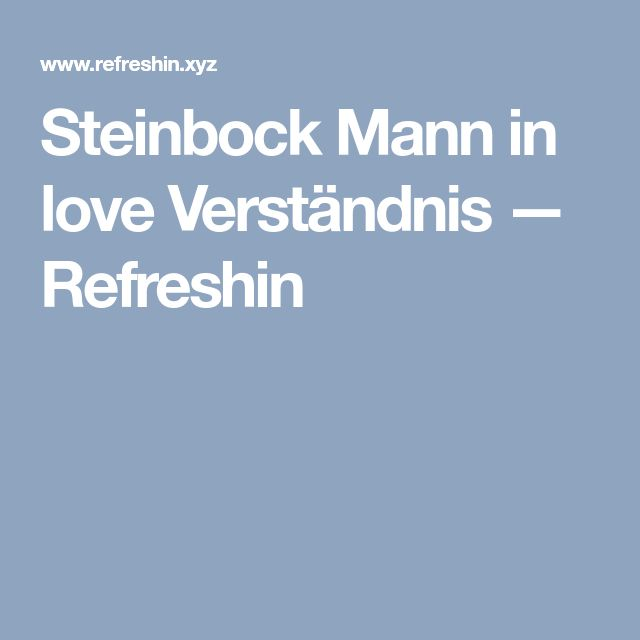 Steinbock Mann in love Verständnis — Refreshin