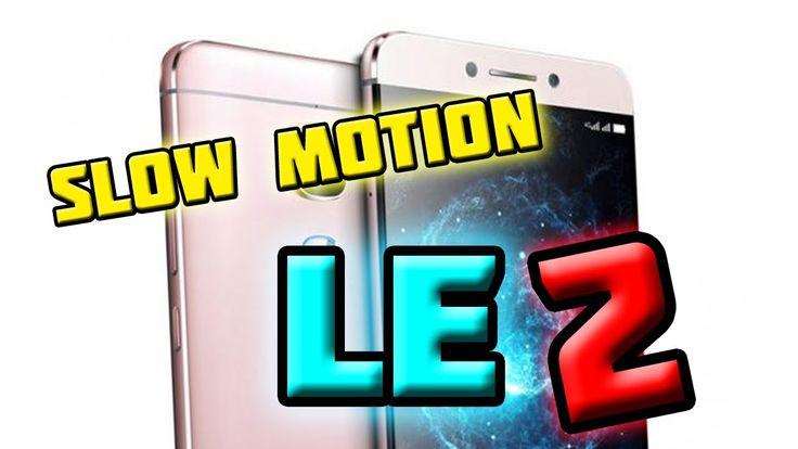 Slow Motion Le 2, слоу моушен Le2, слоу моу телефона Le2