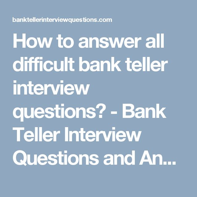 How to answer all difficult bank teller interview questions? - Bank Teller Interview Questions and Answers