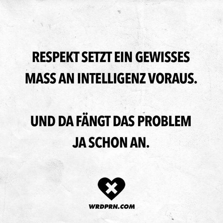 Visual Statements®️ Respekt setzt ein gewisses Mass an Intelligenz voraus. Un… – VISUAL STATEMENTS