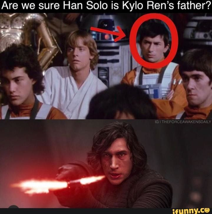 Are We Sure Han Solo Is Kylo Rgn S Father V X Ifunny Funny Star Wars Memes Star Wars Images Star Wars Fandom