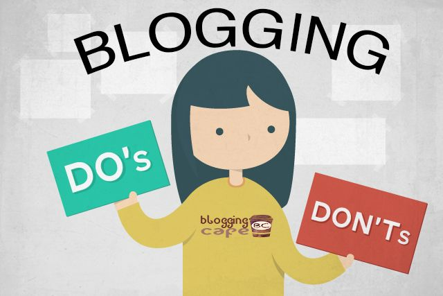 Starting a blog? Top Do's and Dont's of Blogging