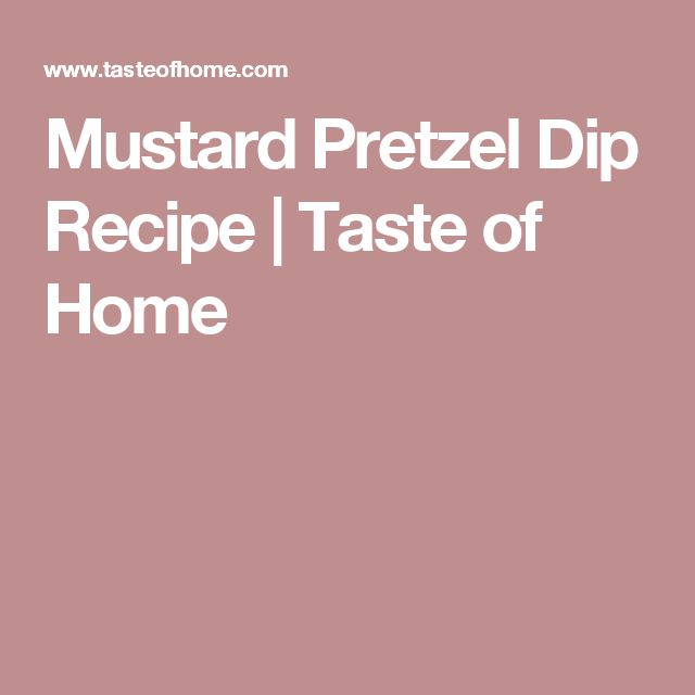 Mustard Pretzel Dip Recipe | Taste of Home