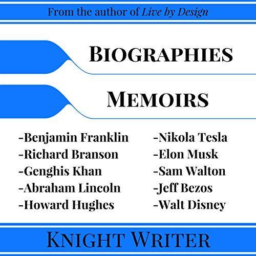 Biography: 10 Biographies and Memoirs: Richard Branson, Elon Musk, Jeff Bezos, Sam Walton, Howard Hughes, Nikola Tesla, Walt Disney, Benjamin Franklin, Genghis Khan, Abraham Lincoln