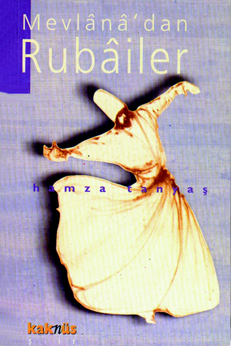 Mevlanadan Rubailer http://www.kaknus.com.tr/new/index.php?q=tr/node/539