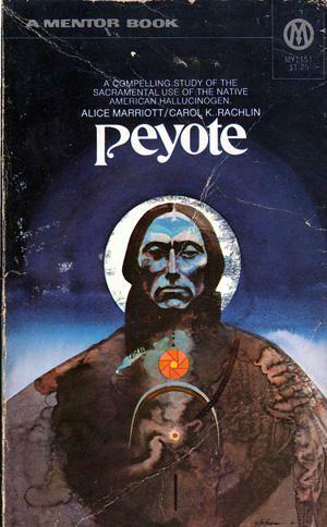 Peyote (Mentor Book, No. MY1151): Alice Marriot, Carol K. Rachlin: 9780451620347: Amazon.com: Books