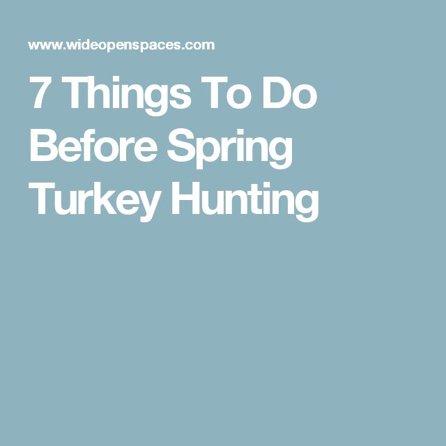 7 Things To Do Before Spring Turkey Hunting