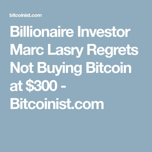 Billionaire Investor Marc Lasry Regrets Not Buying Bitcoin at $300 - Bitcoinist.com