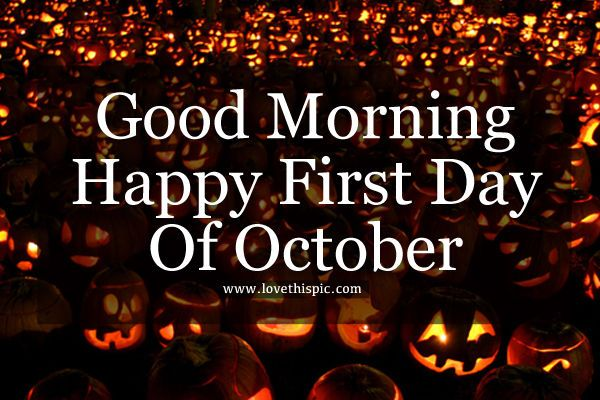 Good Morning, Happy First Day Of October