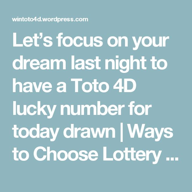 Let's focus on your dream last night to have a Toto 4D lucky number for today drawn | Ways to Choose Lottery 4d Numbers