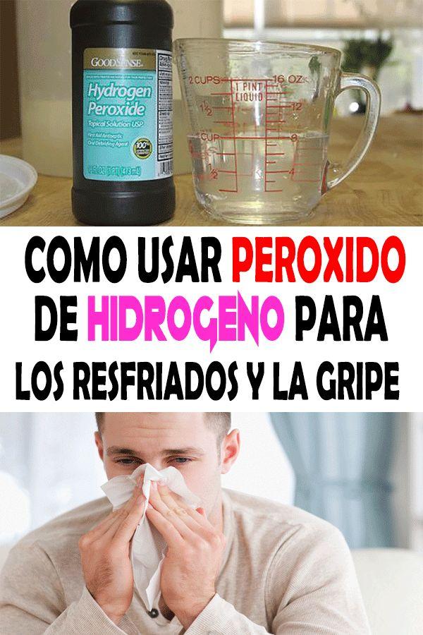 Como Usar Peroxido De Hidrogeno Para Los Resfriados Y La Gripe Salud Caseros Remdios Recetas