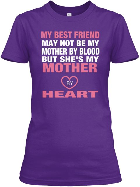 My Best Friend May Not Be My Mother By Blood But She's My  Mother By Heart Purple Women's T-Shirt Front