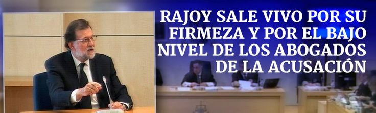 Lo que opinan los digitales de la comparecencia de Rajoy: Rajoy se libra tanto mediáticamente como en el fondo con unos abogados de las acusaciones no brillantes