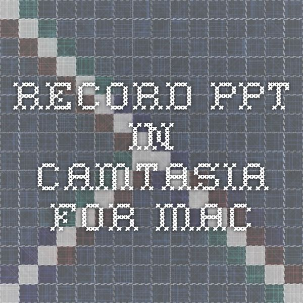 record ppt in camtasia for mac