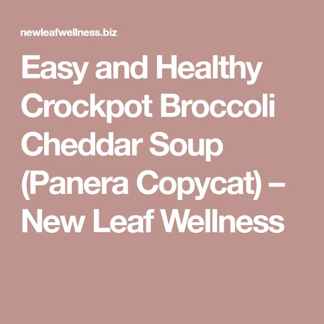 Easy and Healthy Crockpot Broccoli Cheddar Soup (Panera Copycat) – New Leaf Wellness